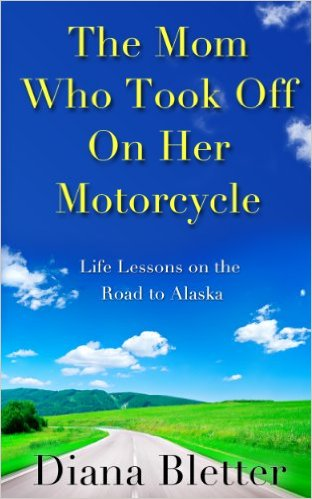 Books About Motorcycling: The Mom Who Took Off On Her Motorcycle by Diana Bletter