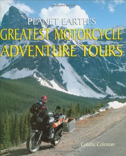 Books About Motorcycling: Planet Earth's Greatest Motorcycle Adventures by Colette Coleman
