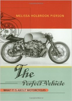 Books About Motorcycling: The Perfect Vehicle by Melissa Holbrook Pierson